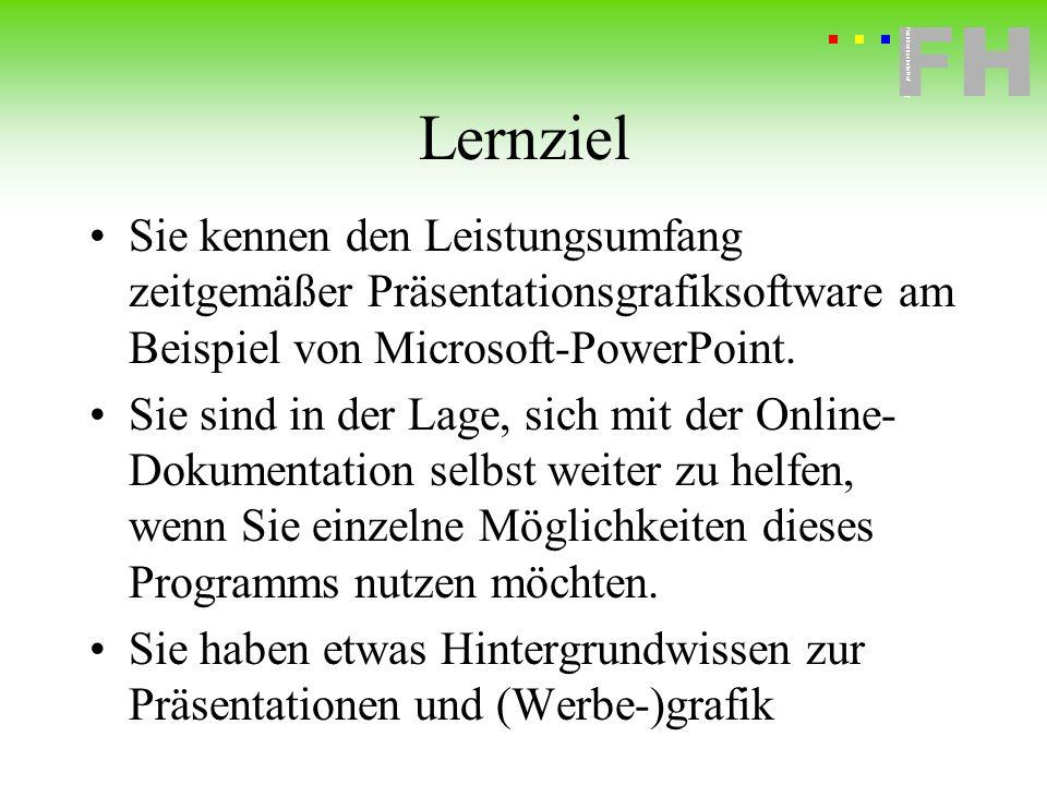 Fachhochschule Hof FH Fachhochschule Hof Lernziel Sie kennen den Leistungsumfang zeitgemäßer Präsentationsgrafiksoftware am Beispiel von Microsoft-Pow