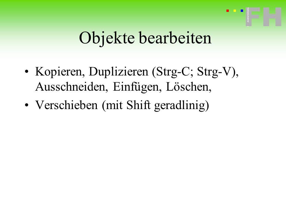 Fachhochschule Hof FH Fachhochschule Hof Objekte bearbeiten Kopieren, Duplizieren (Strg-C; Strg-V), Ausschneiden, Einfügen, Löschen, Verschieben (mit
