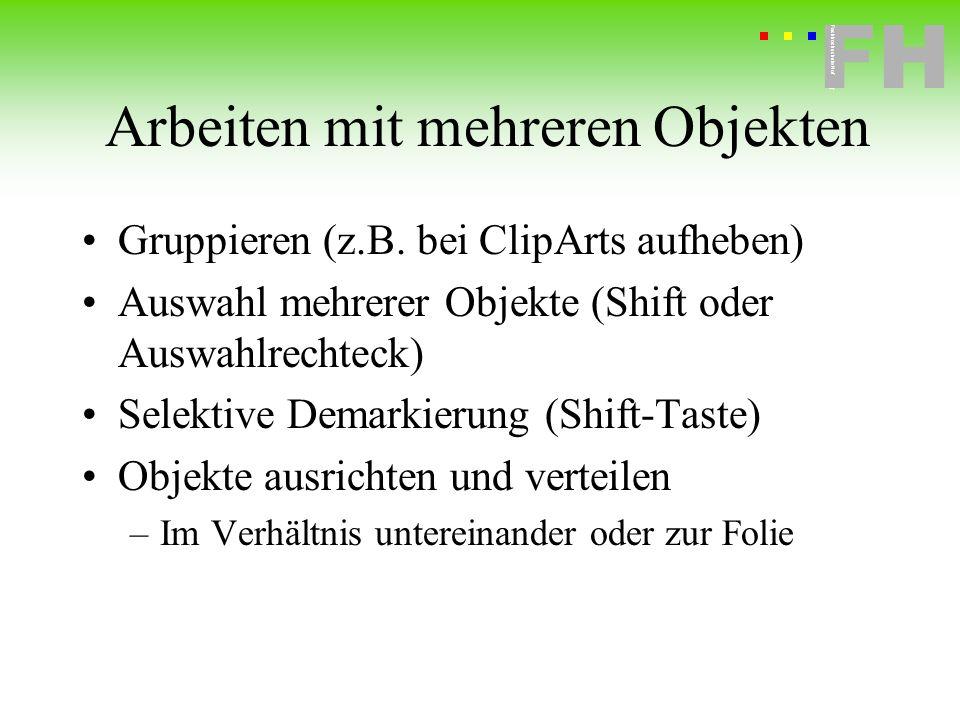 Fachhochschule Hof FH Fachhochschule Hof Arbeiten mit mehreren Objekten Gruppieren (z.B. bei ClipArts aufheben) Auswahl mehrerer Objekte (Shift oder A