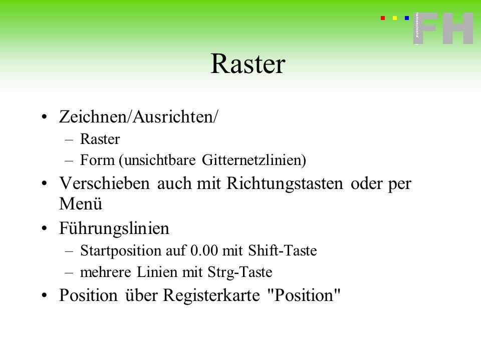 Fachhochschule Hof FH Fachhochschule Hof Raster Zeichnen/Ausrichten/ –Raster –Form (unsichtbare Gitternetzlinien) Verschieben auch mit Richtungstasten