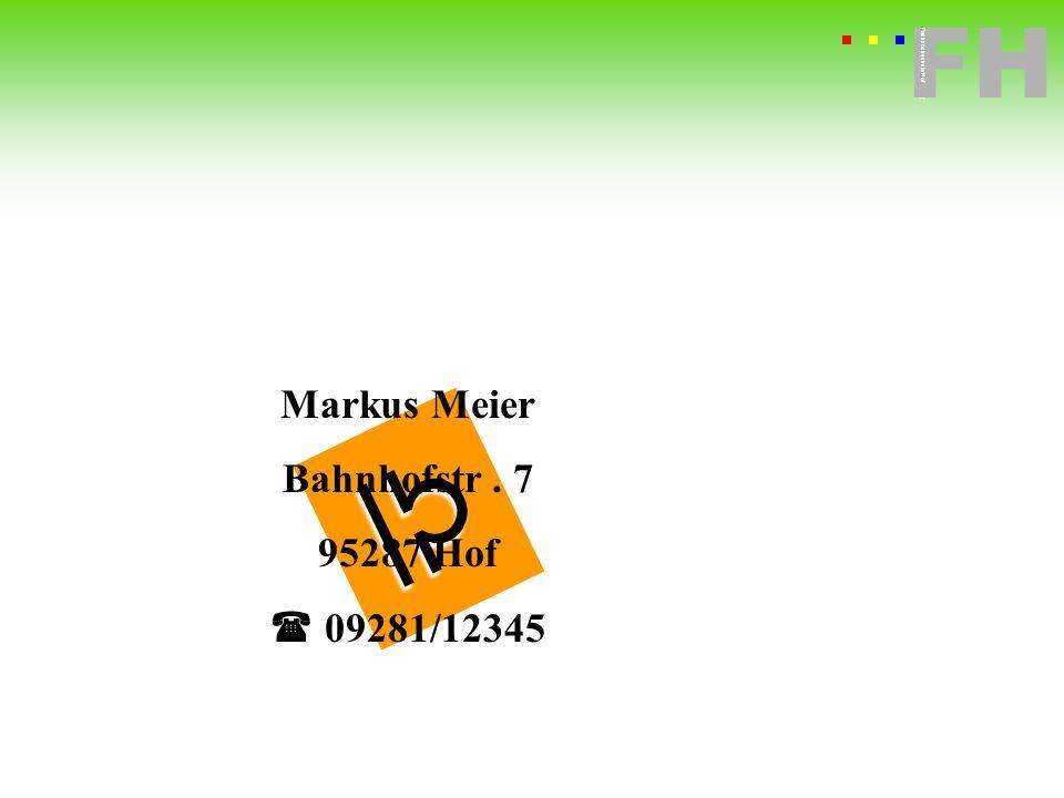 Fachhochschule Hof FH Fachhochschule Hof Markus Meier Bahnhofstr. 7 95287 Hof 09281/12345