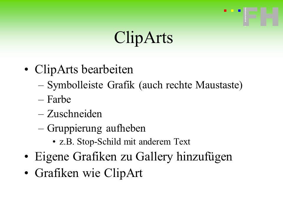 Fachhochschule Hof FH Fachhochschule Hof ClipArts ClipArts bearbeiten –Symbolleiste Grafik (auch rechte Maustaste) –Farbe –Zuschneiden –Gruppierung au
