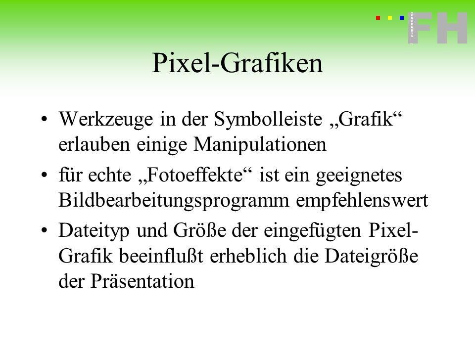 Fachhochschule Hof FH Fachhochschule Hof Pixel-Grafiken Werkzeuge in der Symbolleiste Grafik erlauben einige Manipulationen für echte Fotoeffekte ist