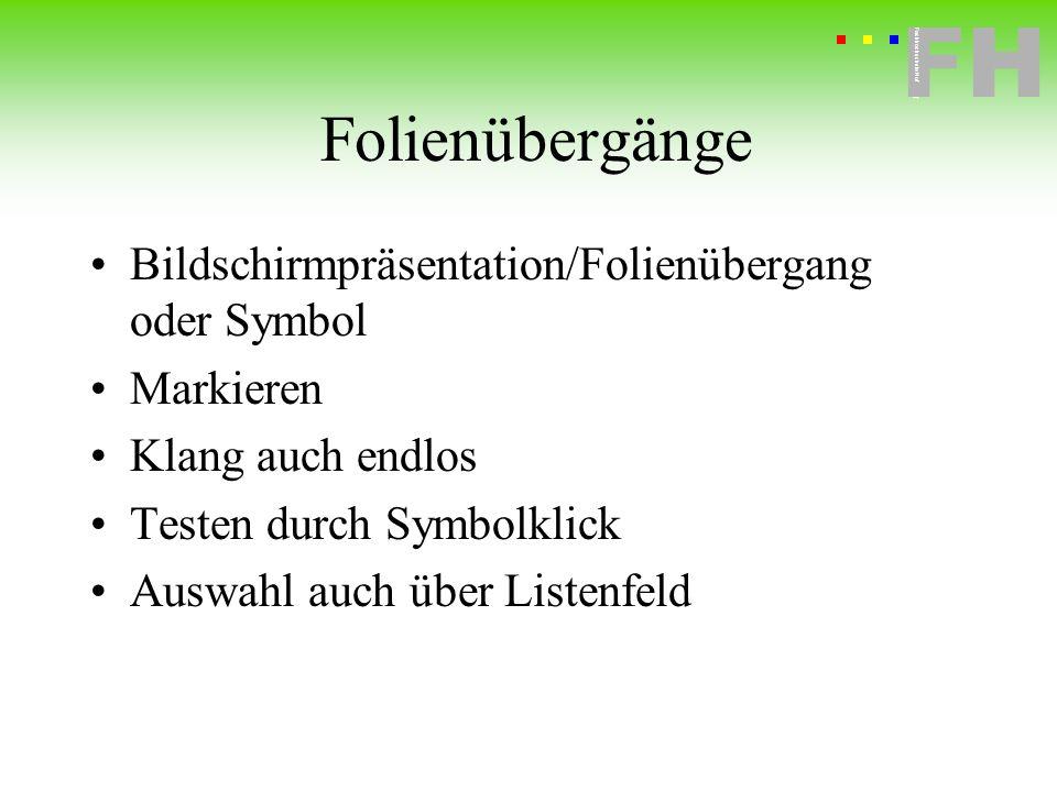 Fachhochschule Hof FH Fachhochschule Hof Folienübergänge Bildschirmpräsentation/Folienübergang oder Symbol Markieren Klang auch endlos Testen durch Sy