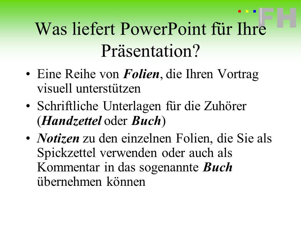 Fachhochschule Hof FH Fachhochschule Hof Was liefert PowerPoint für Ihre Präsentation? Eine Reihe von Folien, die Ihren Vortrag visuell unterstützen S