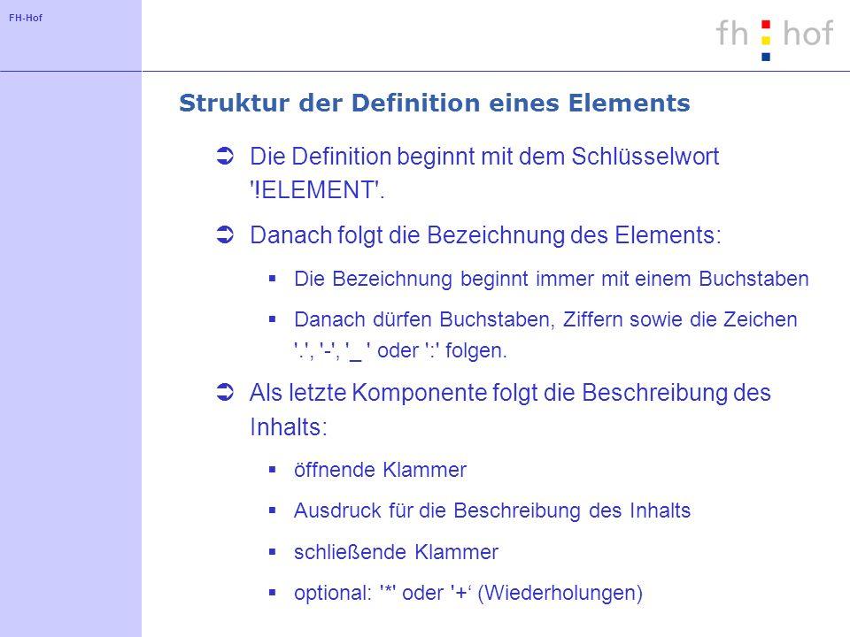 FH-Hof Struktur der Definition eines Elements Die Definition beginnt mit dem Schlüsselwort !ELEMENT .