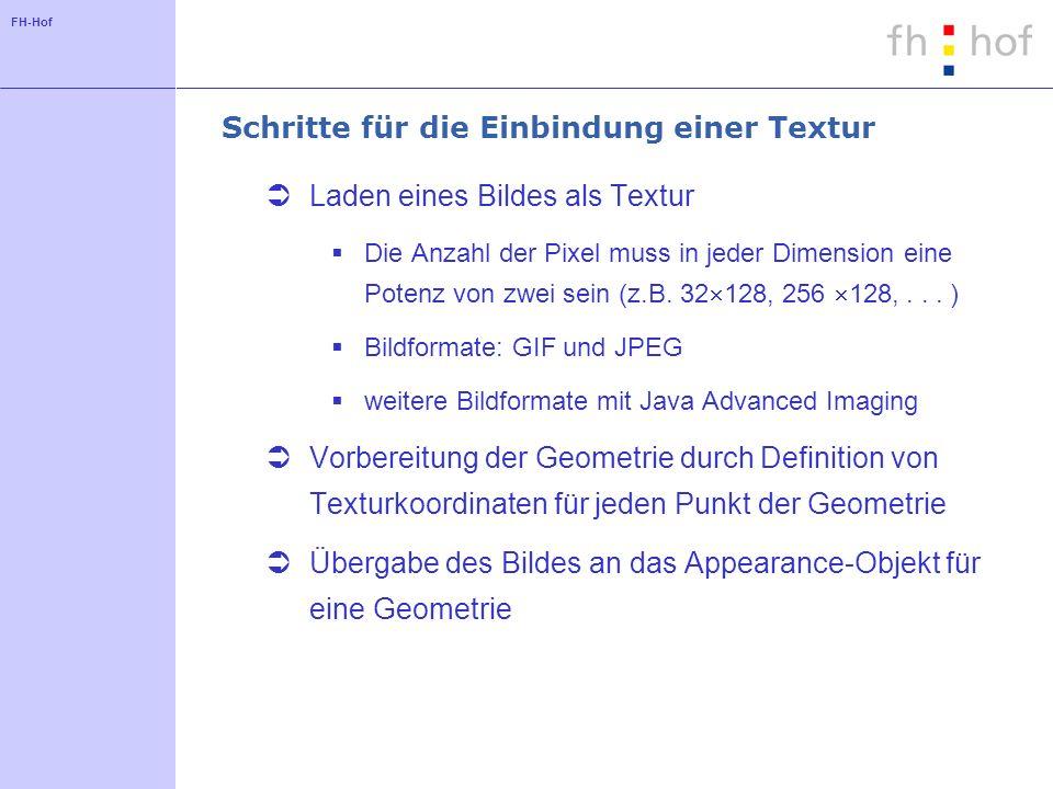 FH-Hof Schritte für die Einbindung einer Textur Laden eines Bildes als Textur Die Anzahl der Pixel muss in jeder Dimension eine Potenz von zwei sein (z.B.