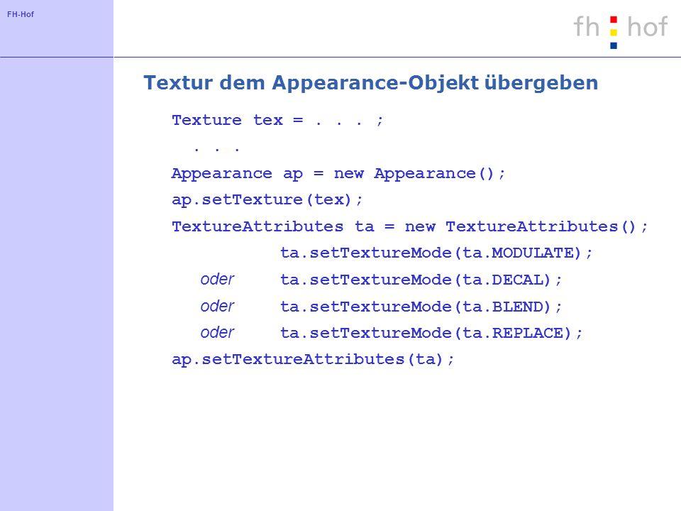 FH-Hof Textur dem Appearance-Objekt übergeben Texture tex =...