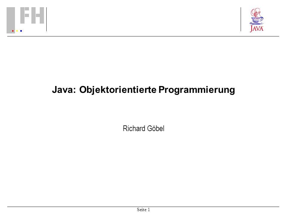 Seite 1 Java: Objektorientierte Programmierung Richard Göbel