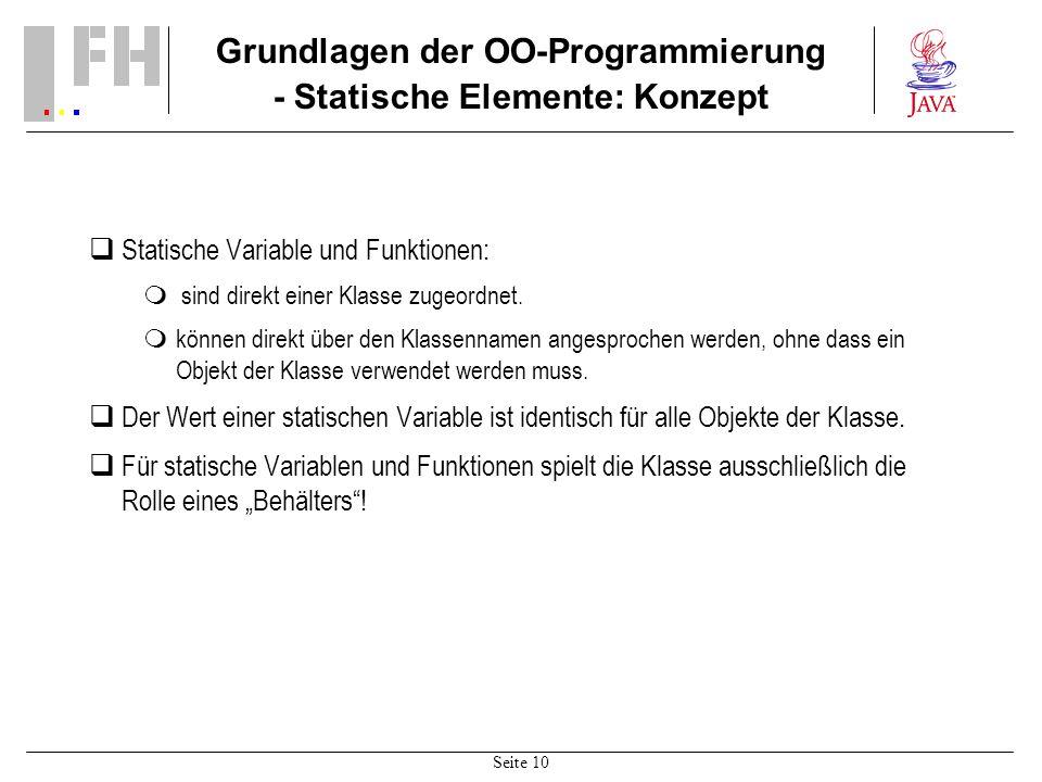 Seite 10 Grundlagen der OO-Programmierung - Statische Elemente: Konzept Statische Variable und Funktionen: sind direkt einer Klasse zugeordnet. können