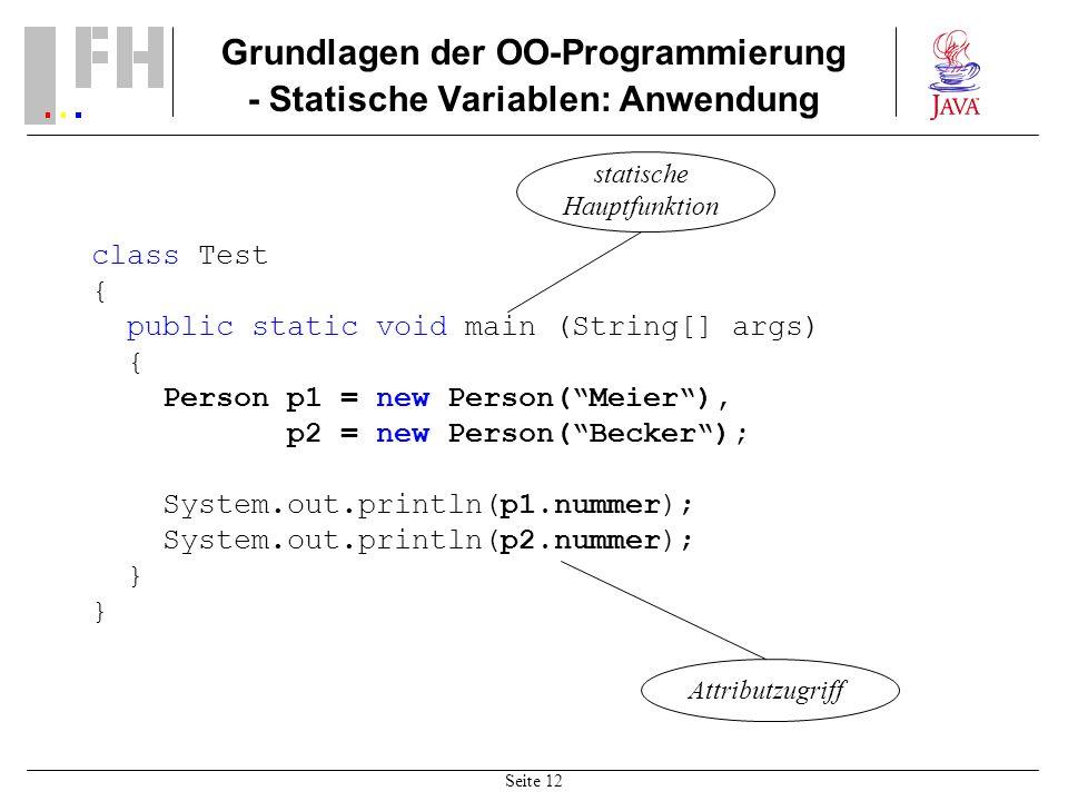 Seite 12 Grundlagen der OO-Programmierung - Statische Variablen: Anwendung class Test { public static void main (String[] args) { Person p1 = new Pers