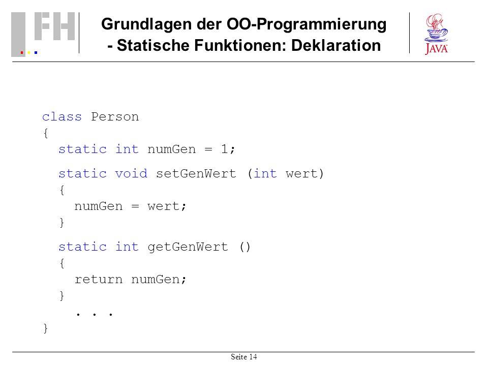 Seite 14 Grundlagen der OO-Programmierung - Statische Funktionen: Deklaration class Person { static int numGen = 1; static void setGenWert (int wert)