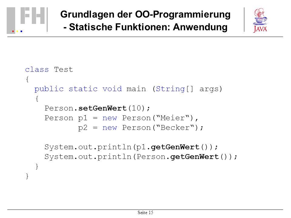 Seite 15 Grundlagen der OO-Programmierung - Statische Funktionen: Anwendung class Test { public static void main (String[] args) { Person.setGenWert(1