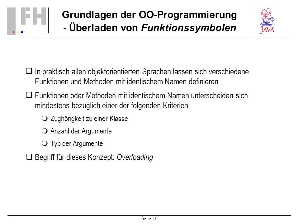 Seite 16 Grundlagen der OO-Programmierung - Überladen von Funktionssymbolen In praktisch allen objektorientierten Sprachen lassen sich verschiedene Fu