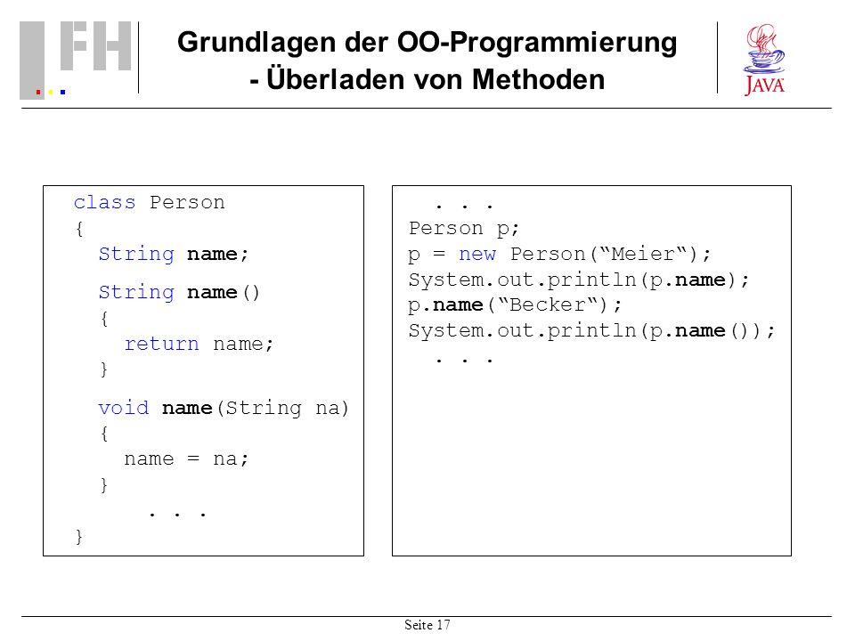 Seite 17 Grundlagen der OO-Programmierung - Überladen von Methoden class Person { String name; String name() { return name; } void name(String na) { n