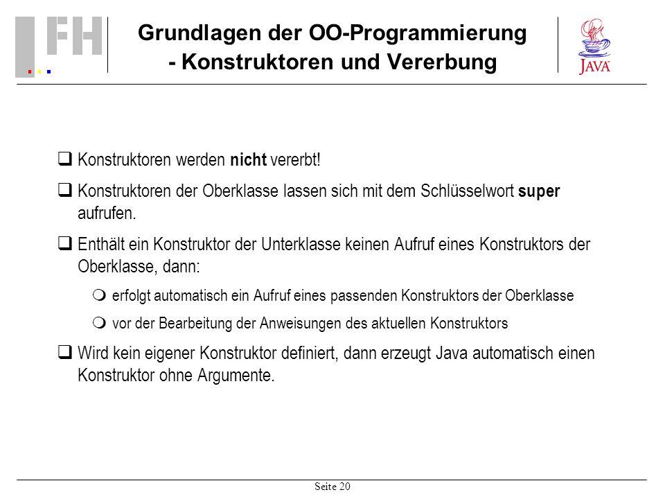 Seite 20 Grundlagen der OO-Programmierung - Konstruktoren und Vererbung Konstruktoren werden nicht vererbt! Konstruktoren der Oberklasse lassen sich m