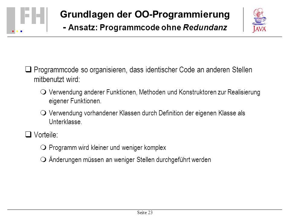 Seite 23 Grundlagen der OO-Programmierung - Ansatz: Programmcode ohne Redundanz Programmcode so organisieren, dass identischer Code an anderen Stellen