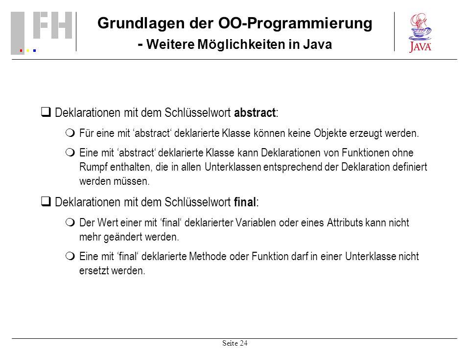 Seite 24 Grundlagen der OO-Programmierung - Weitere Möglichkeiten in Java Deklarationen mit dem Schlüsselwort abstract : Für eine mit abstract deklari