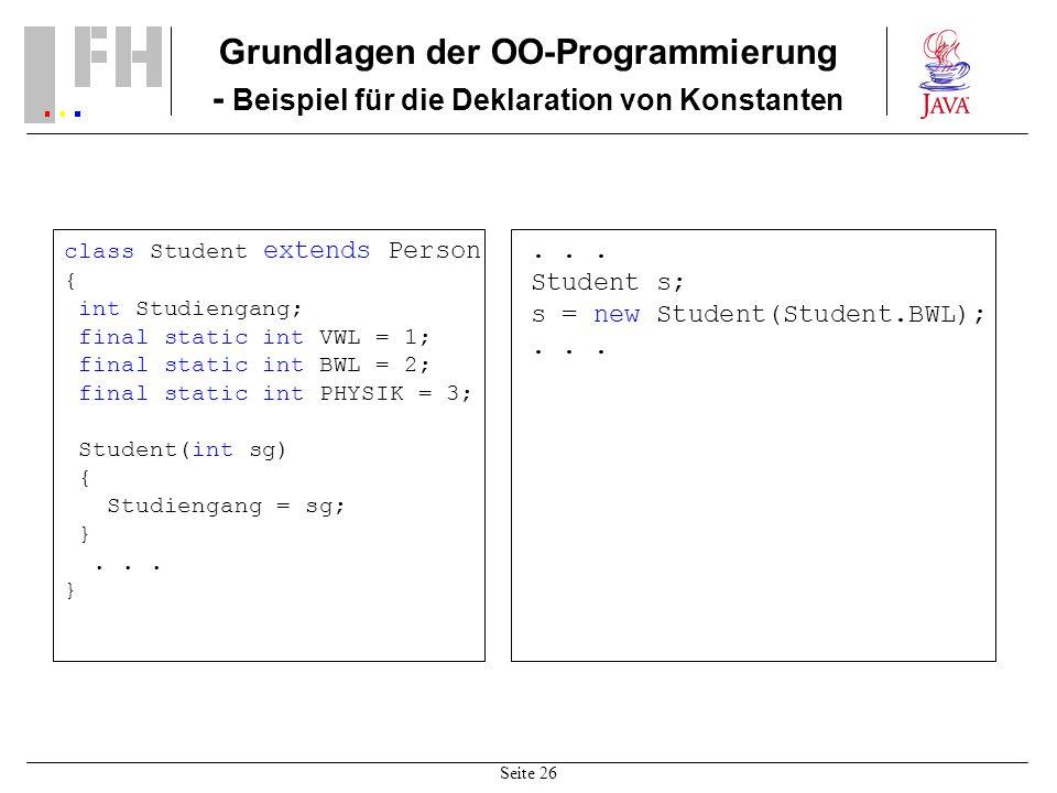 Seite 26 Grundlagen der OO-Programmierung - Beispiel für die Deklaration von Konstanten class Student extends Person { int Studiengang; final static i