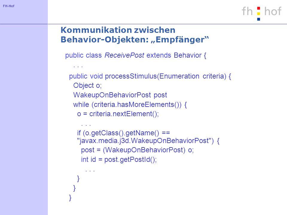 FH-Hof Kommunikation zwischen Behavior-Objekten: Empfänger public class ReceivePost extends Behavior {... public void processStimulus(Enumeration crit