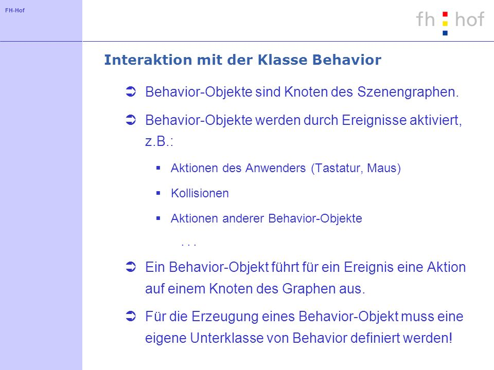 FH-Hof Interaktion mit der Klasse Behavior Behavior-Objekte sind Knoten des Szenengraphen.