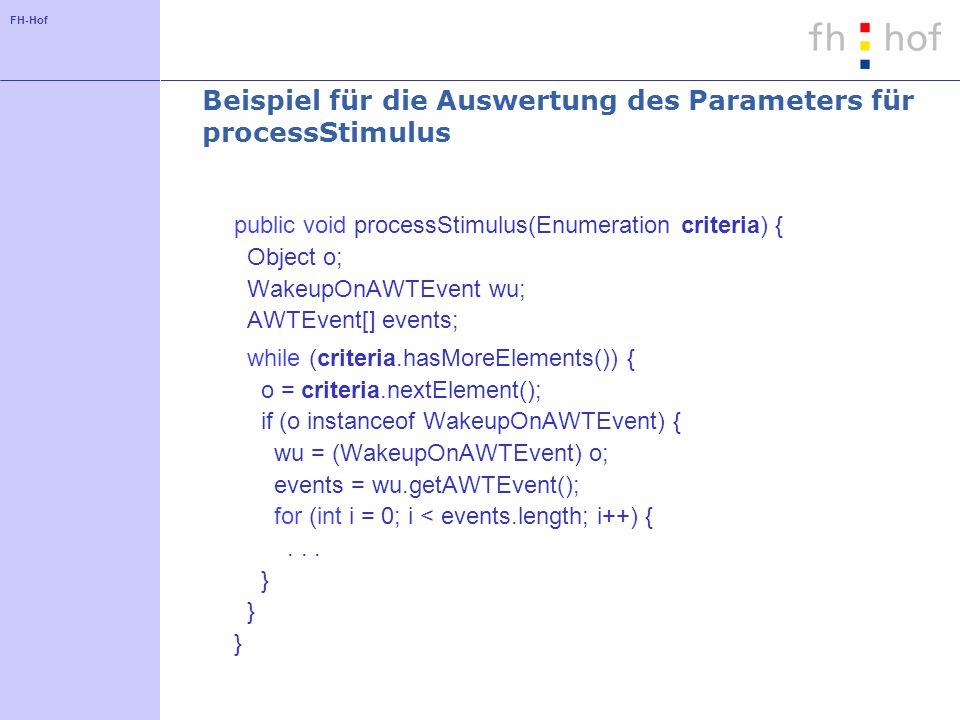 FH-Hof Beispiel für die Auswertung des Parameters für processStimulus public void processStimulus(Enumeration criteria) { Object o; WakeupOnAWTEvent w