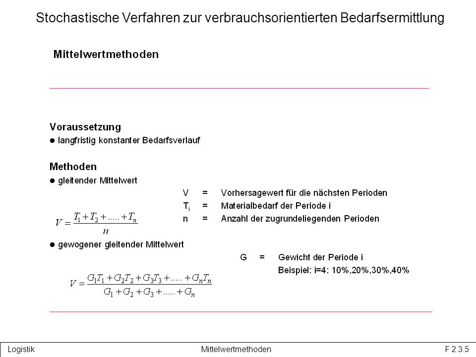 Logistik Mittelwertmethoden F 2.3.5 Stochastische Verfahren zur verbrauchsorientierten Bedarfsermittlung