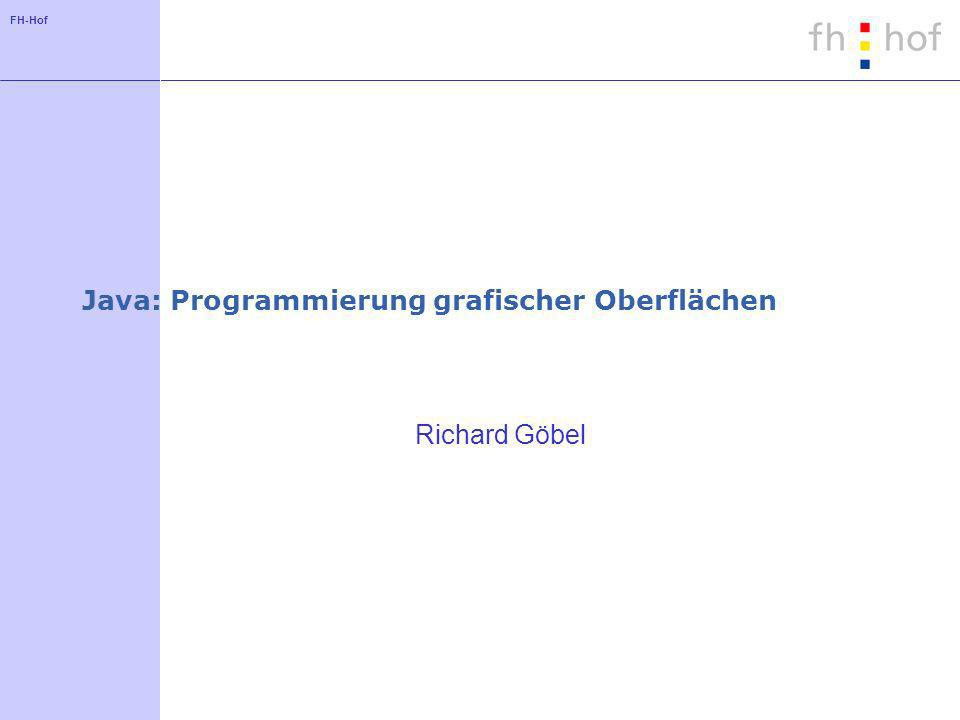 FH-Hof Java: Programmierung grafischer Oberflächen Richard Göbel