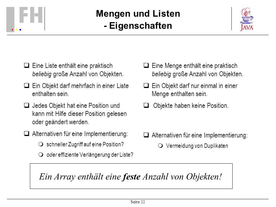 Seite 11 Mengen und Listen - Eigenschaften Eine Liste enthält eine praktisch beliebig große Anzahl von Objekten. Ein Objekt darf mehrfach in einer Lis