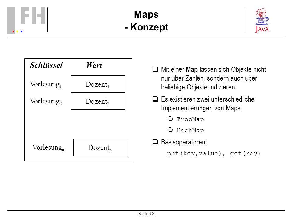 Seite 18 Maps - Konzept Mit einer Map lassen sich Objekte nicht nur über Zahlen, sondern auch über beliebige Objekte indizieren. Es existieren zwei un