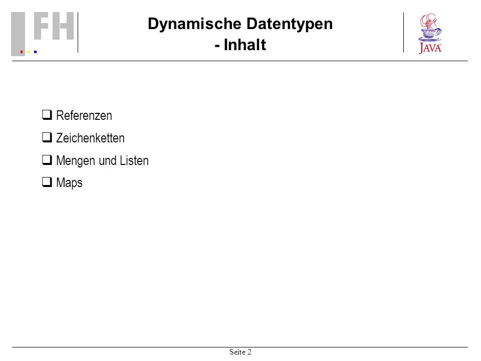 Seite 2 Dynamische Datentypen - Inhalt Referenzen Zeichenketten Mengen und Listen Maps