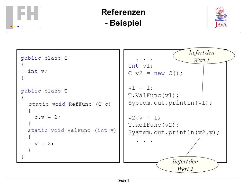 Seite 4 Referenzen - Beispiel public class C { int v; } public class T { static void RefFunc (C c) { c.v = 2; } static void ValFunc (int v) { v = 2; }...