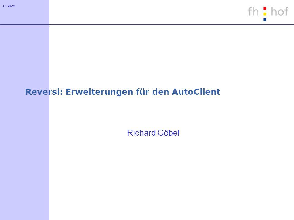 FH-Hof Reversi: Erweiterungen für den AutoClient Richard Göbel