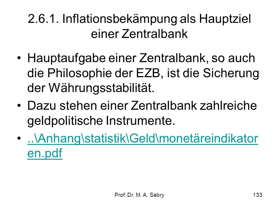 Prof. Dr. M. A. Sabry132 2.6. Inflationsgefahr und die geldpolitischen Instrumente im Eurosystem Was ist die Inflation? Wie wird die Inflation gemesse