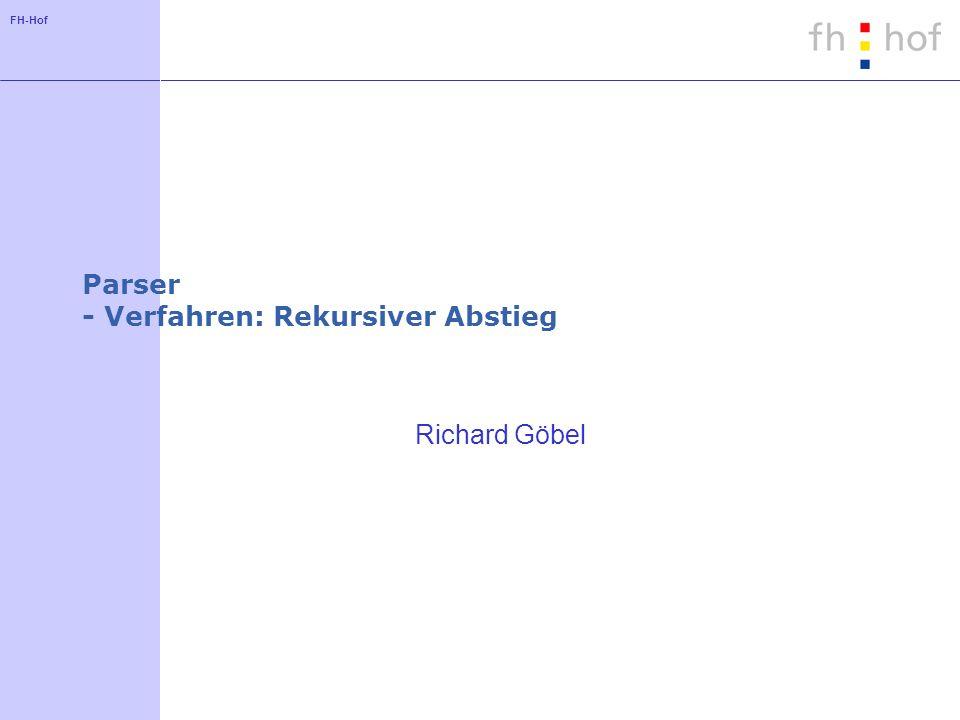 FH-Hof Parser - Verfahren: Rekursiver Abstieg Richard Göbel