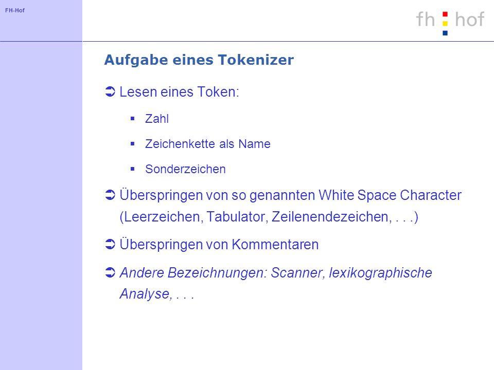 FH-Hof Aufgabe eines Tokenizer Lesen eines Token: Zahl Zeichenkette als Name Sonderzeichen Überspringen von so genannten White Space Character (Leerze