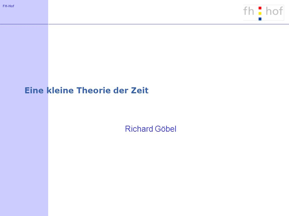 FH-Hof Eine kleine Theorie der Zeit Richard Göbel