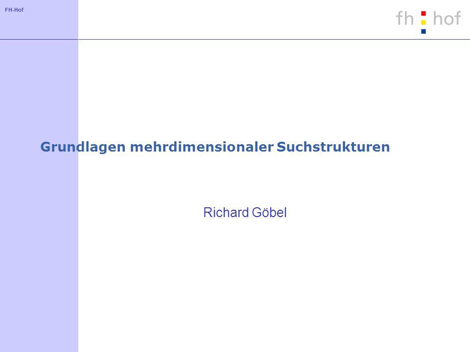 FH-Hof Grundlagen mehrdimensionaler Suchstrukturen Richard Göbel