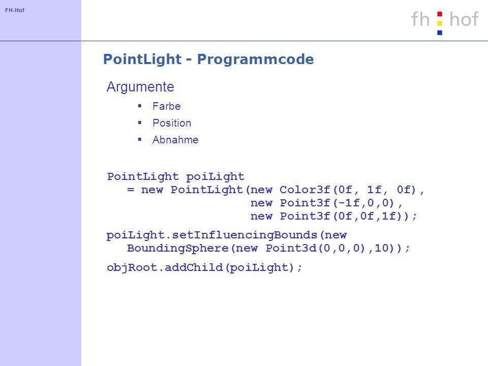 FH-Hof PointLight - Programmcode Argumente Farbe Position Abnahme PointLight poiLight = new PointLight(new Color3f(0f, 1f, 0f), new Point3f(-1f,0,0),