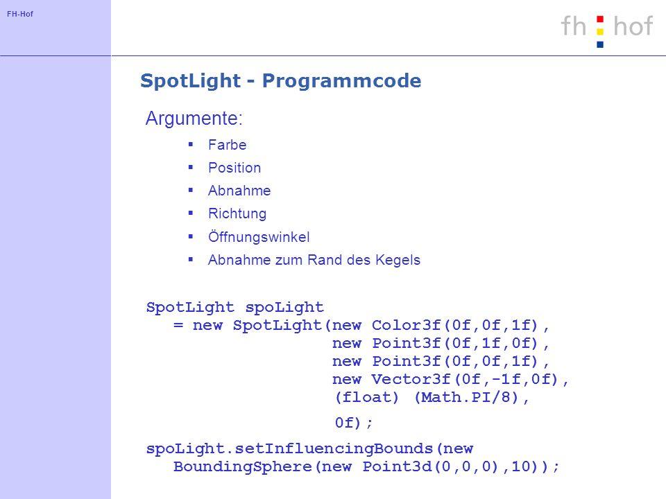 FH-Hof SpotLight - Programmcode Argumente: Farbe Position Abnahme Richtung Öffnungswinkel Abnahme zum Rand des Kegels SpotLight spoLight = new SpotLig