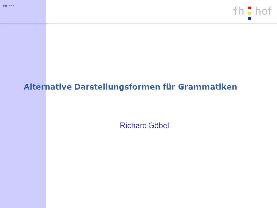 FH-Hof Alternative Darstellungsformen für Grammatiken Richard Göbel
