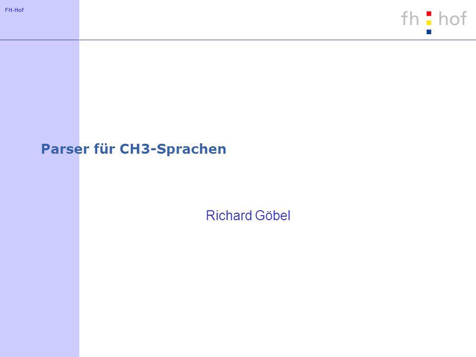 FH-Hof Parser für CH3-Sprachen Richard Göbel