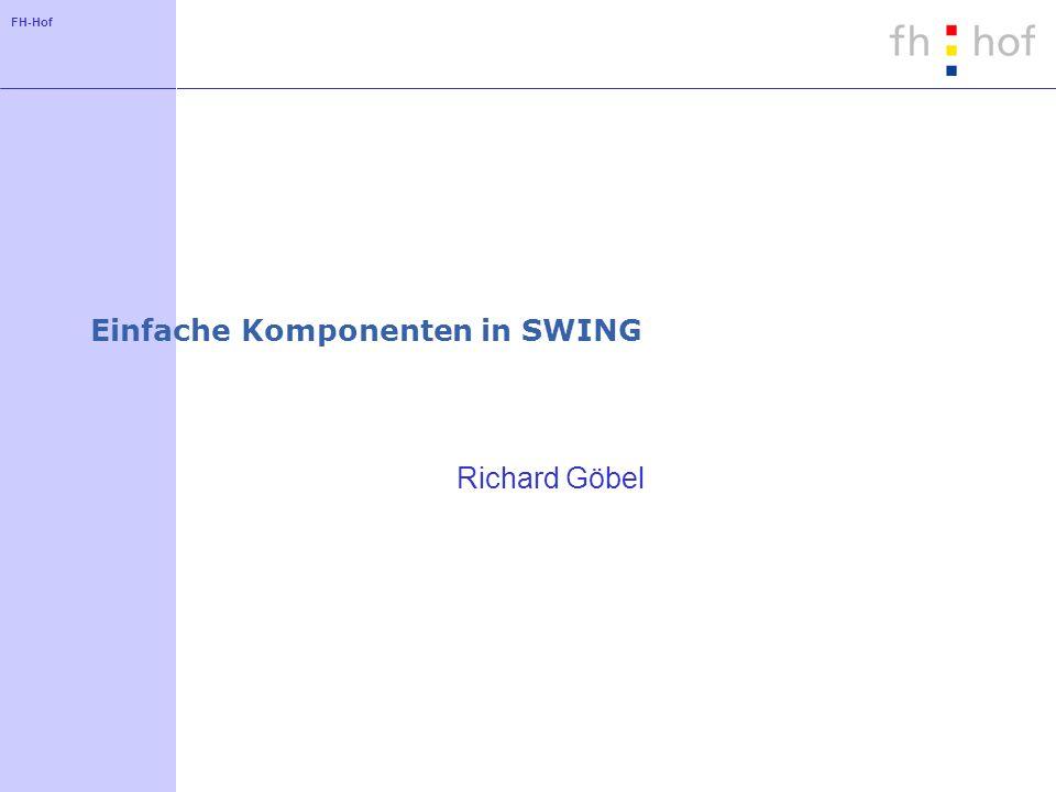 FH-Hof Einfache Komponenten in SWING Richard Göbel