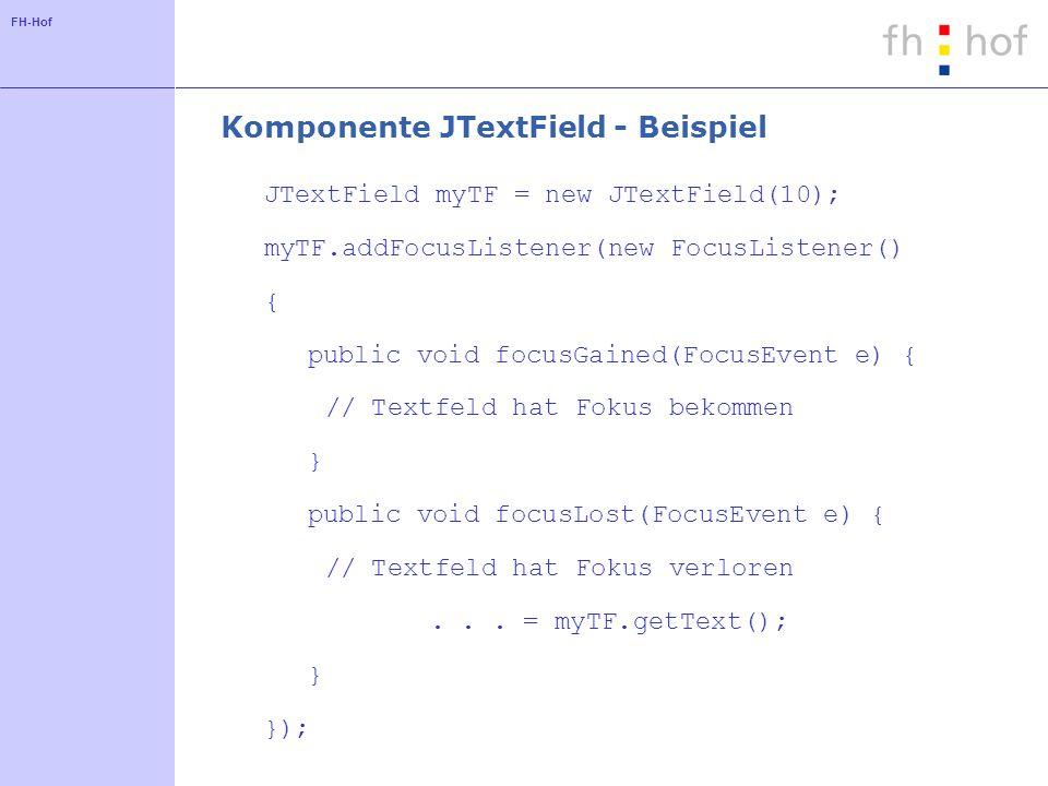 FH-Hof Komponente JTextField - Beispiel JTextField myTF = new JTextField(10); myTF.addFocusListener(new FocusListener() { public void focusGained(Focu