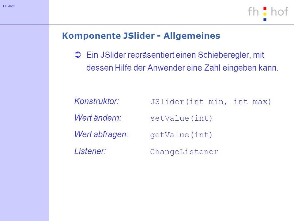 FH-Hof Komponente JSlider - Allgemeines Ein JSlider repräsentiert einen Schieberegler, mit dessen Hilfe der Anwender eine Zahl eingeben kann. Konstruk