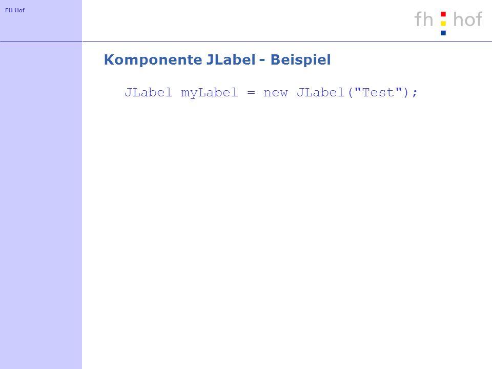 FH-Hof Komponente JLabel - Beispiel JLabel myLabel = new JLabel(