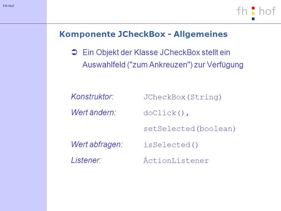FH-Hof Komponente JCheckBox - Allgemeines Ein Objekt der Klasse JCheckBox stellt ein Auswahlfeld (