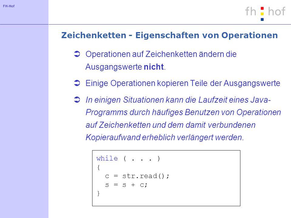 FH-Hof Zeichenketten - Datenstruktur StringBuffer char c; StringBuffer sb; String s; sb=new StringBuffer(1000); while (...