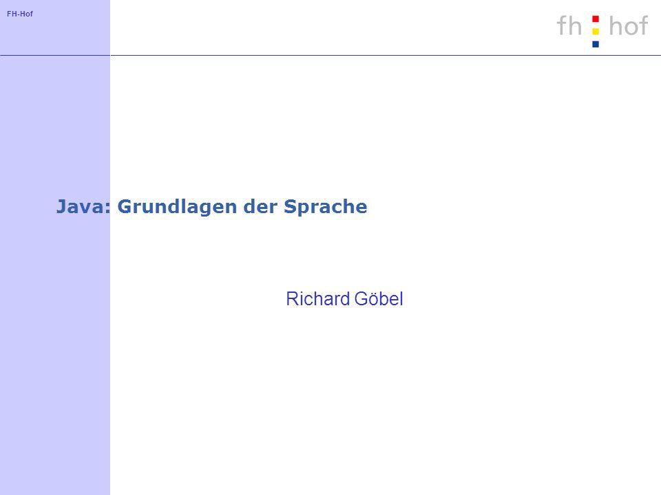 FH-Hof Java: Grundlagen der Sprache Richard Göbel
