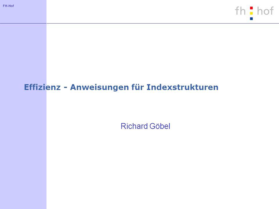 FH-Hof Effizienz - Anweisungen für Indexstrukturen Richard Göbel